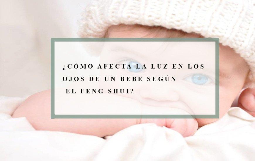 ¿Afecta la luz en los ojos de un recién nacido según el Feng Shui?